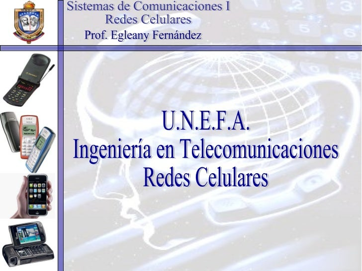 U.N.E.F.A. Ingeniería en Telecomunicaciones Redes Celulares Sistemas de Comunicaciones I Redes Celulares Prof. Egleany Fer...