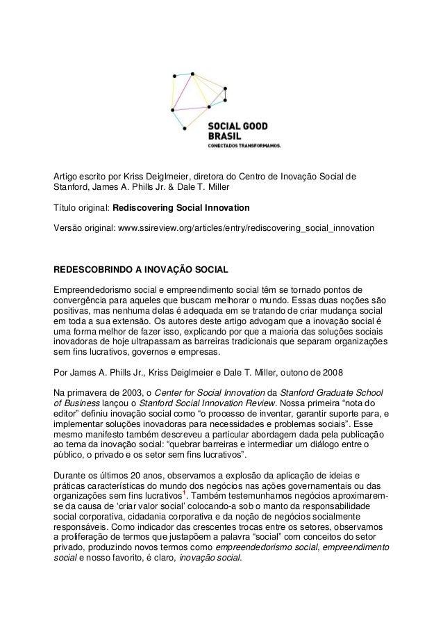 Artigo escrito por Kriss Deiglmeier, diretora do Centro de Inovação Social de Stanford, James A. Phills Jr. & Dale T. Mill...