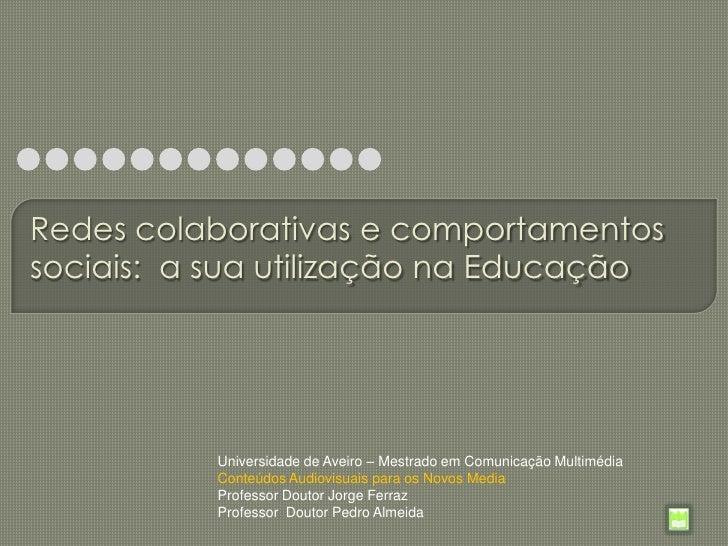 Redes colaborativas e comportamentos sociais:  a sua utilização na Educação<br />Universidade de Aveiro – Mestrado em Comu...