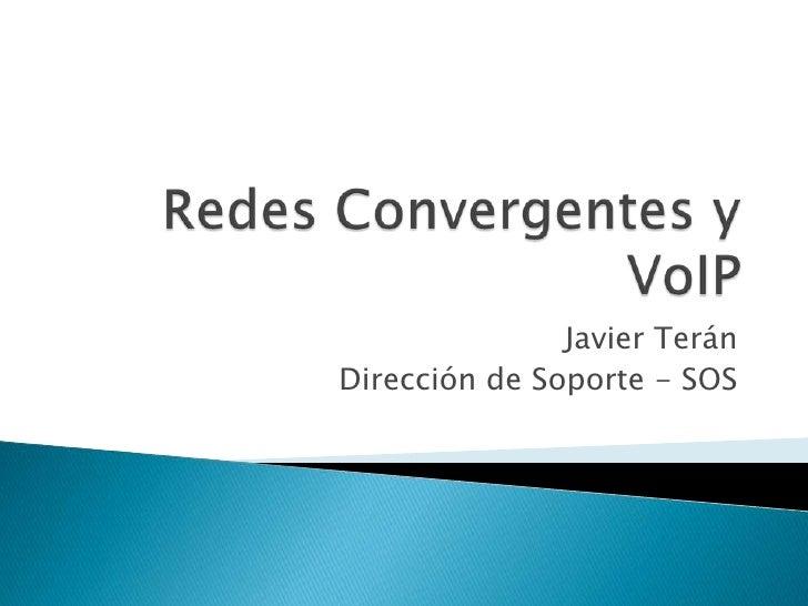 Redes Convergentes y VoIP<br />Javier Terán<br />Dirección de Soporte - SOS<br />