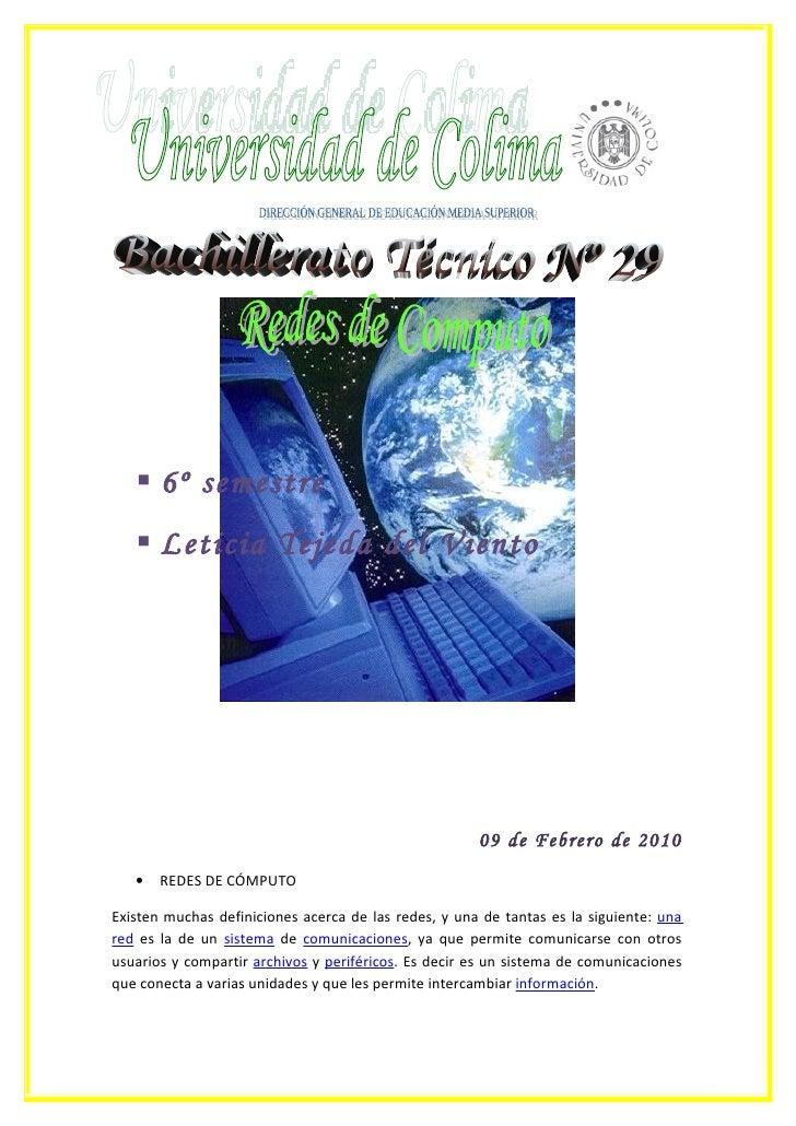  6º semestre  Leticia Tejeda del Viento 09 de Febrero de 2010 • REDES DE CÓMPUTO Existen muchas definiciones acerca de l...