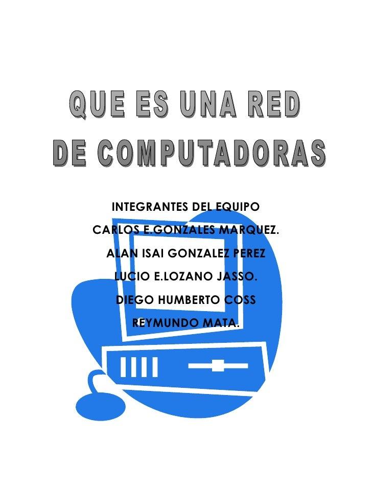 552450172085INTEGRANTES DEL EQUIPO<br />CARLOS E.GONZALES MARQUEZ.<br />ALAN ISAI GONZALEZ PEREZ<br />LUCIO E.LOZANO JASSO...