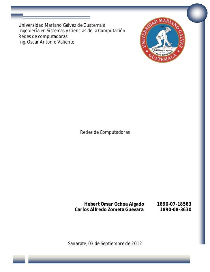 Universidad Mariano Gálvez de GuatemalaIngeniería en Sistemas y Ciencias de la ComputaciónRedes de computadorasIng. Oscar ...