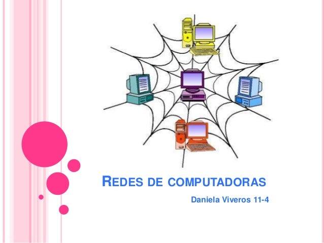 REDES DE COMPUTADORAS  Daniela Viveros 11-4