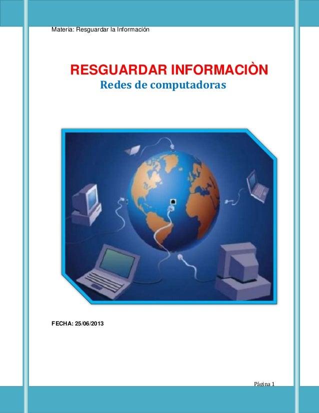 Capacitación: Técnico en Informática Materia: Resguardar la Información Página 1 RESGUARDAR INFORMACIÒN Redes de computado...