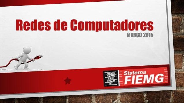 Redes de ComputadoresMARÇO 2015