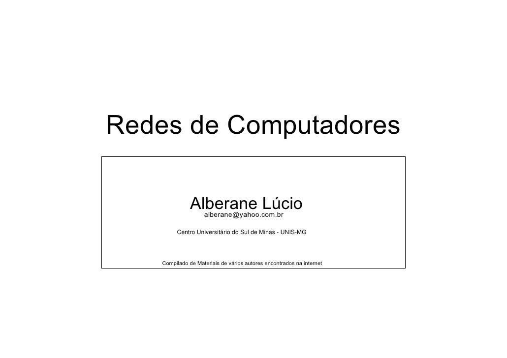 Redes de Computadores                Alberane Lúcio                 alberane@yahoo.com.br          Centro Universitário do...