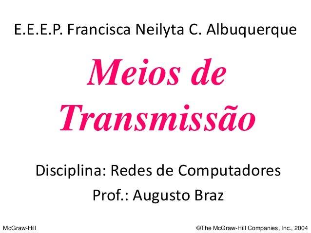 McGraw-Hill  ©The McGraw-Hill Companies, Inc., 2004  Meios de  Transmissão  E.E.E.P. Francisca Neilyta C. Albuquerque  Dis...