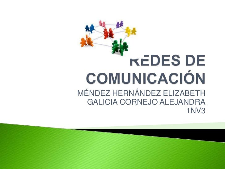 REDES DE COMUNICACIÓN<br />MÉNDEZ HERNÁNDEZ ELIZABETH<br />GALICIA CORNEJO ALEJANDRA<br />1NV3<br />