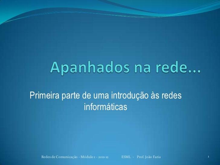 Primeira parte de uma introdução às redes               informáticas   Redes de Comunicação - Módulo 1 - 2011-12   ESML - ...