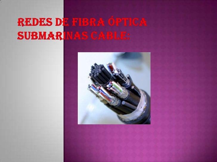 Redes de fibra óptica submarinas Cable:<br />