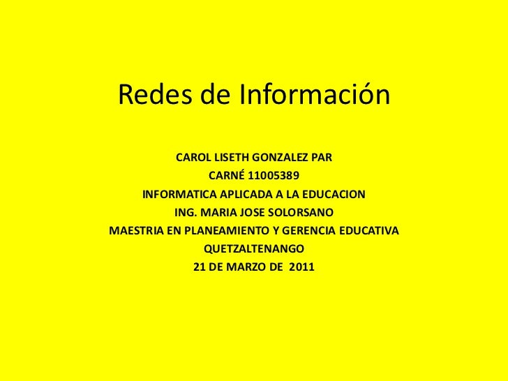 Redes de Información<br />CAROL LISETH GONZALEZ PAR <br />CARNÉ 11005389<br />INFORMATICA APLICADA A LA EDUCACION <br />IN...