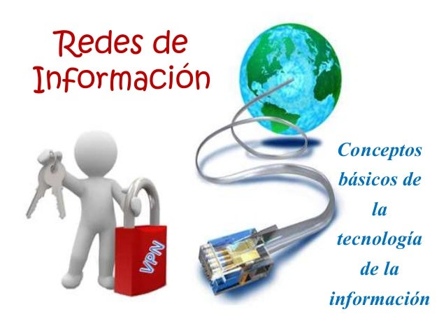 Redes de Información Conceptos básicos de la tecnología de la información