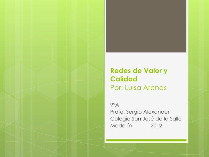 Redes de Valor yCalidadPor: Luisa Arenas9°AProfe: Sergio AlexanderColegio San José de la SalleMedellín         2012