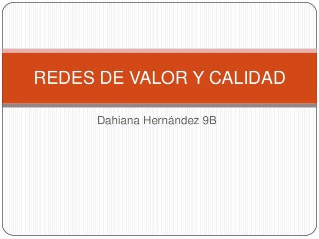 Dahiana Hernández 9B REDES DE VALOR Y CALIDAD