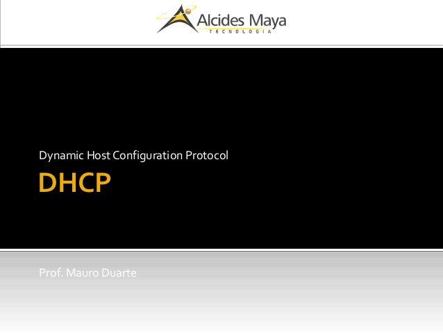 DHCP Dynamic Host Configuration Protocol Prof. Mauro Duarte