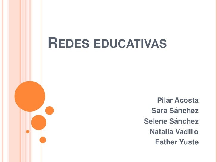 REDES EDUCATIVAS                Pilar Acosta              Sara Sánchez            Selene Sánchez             Natalia Vadil...