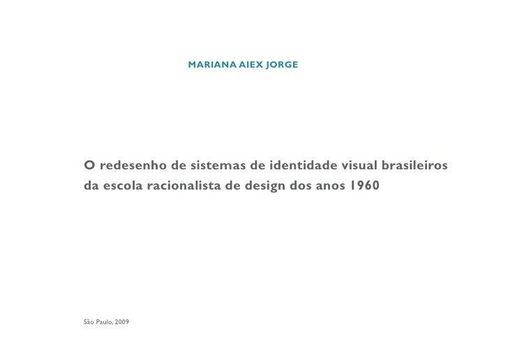 MARIANA AIEX JORGE     O redesenho de sistemas de identidade visual brasileiros da escola racionalista de design dos anos ...