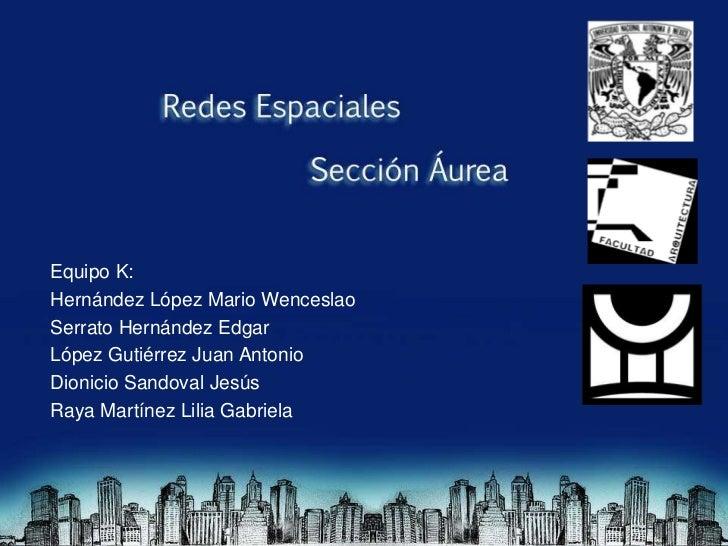 Equipo K:Hernández López Mario WenceslaoSerrato Hernández EdgarLópez Gutiérrez Juan AntonioDionicio Sandoval JesúsRaya Mar...