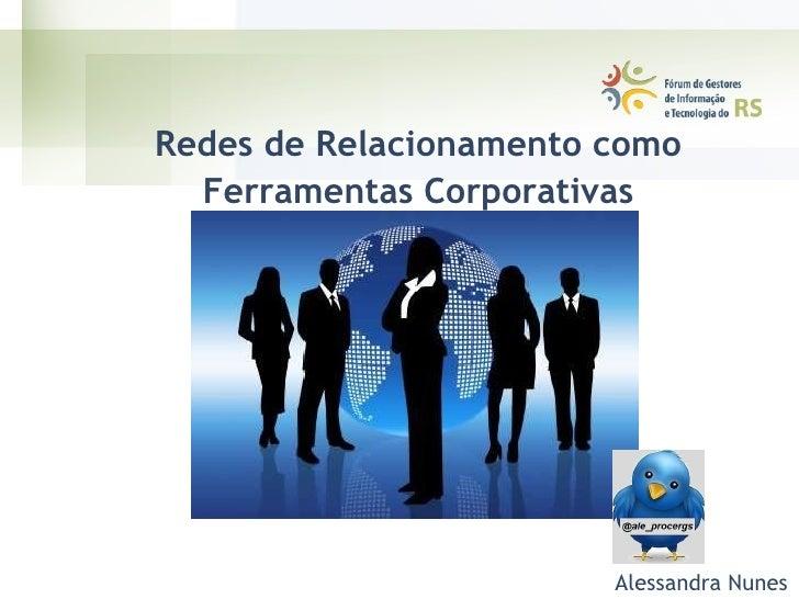 Redes de Relacionamento como Ferramentas Corporativas Alessandra Nunes