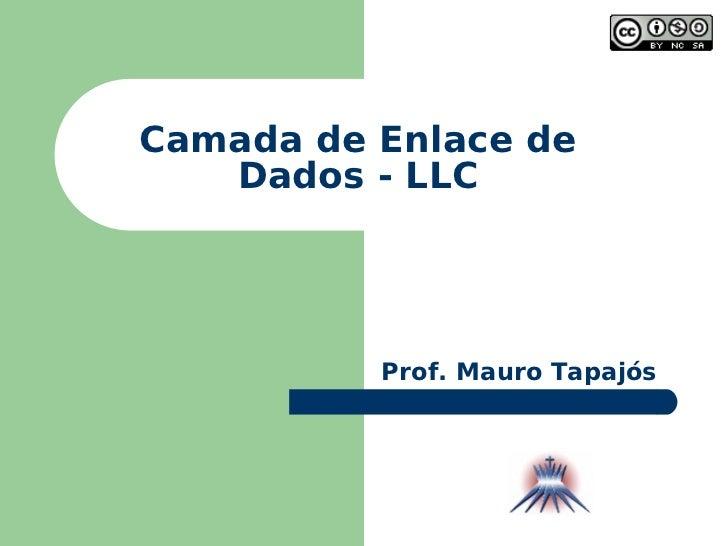 Camada de Enlace de Dados - LLC Prof. Mauro Tapajós