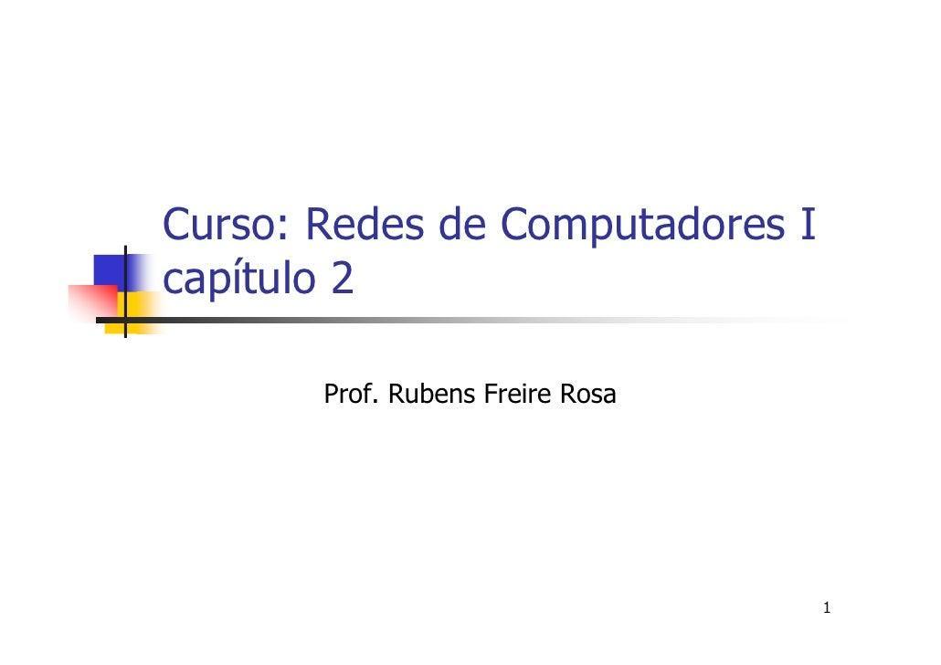 Curso: Redes de Computadores I capítulo 2         Prof. Rubens Freire Rosa                                       1
