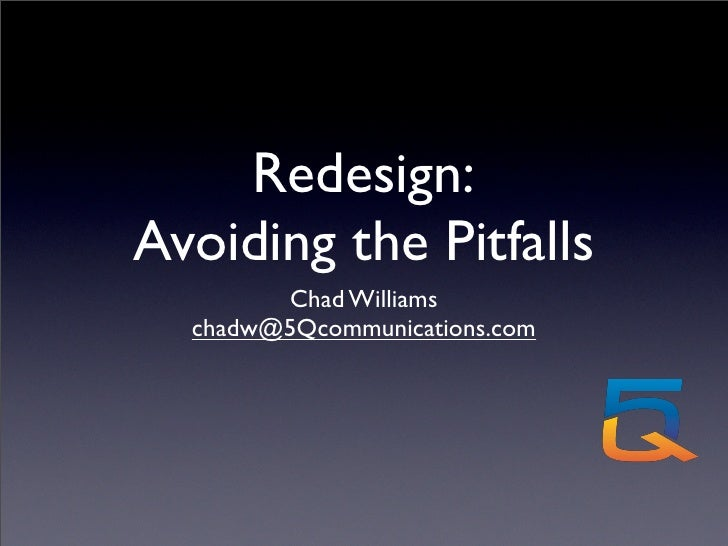 Redesign: Avoiding the Pitfalls         Chad Williams   chadw@5Qcommunications.com
