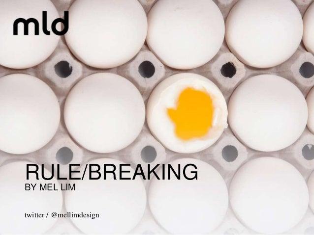 RULE/BREAKINGBY MEL LIMtwitter / @mellimdesign