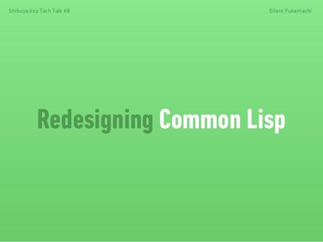 Shibuya.lisp Tech Talk #8 Eitaro Fukamachi  Redesigning Common Lisp