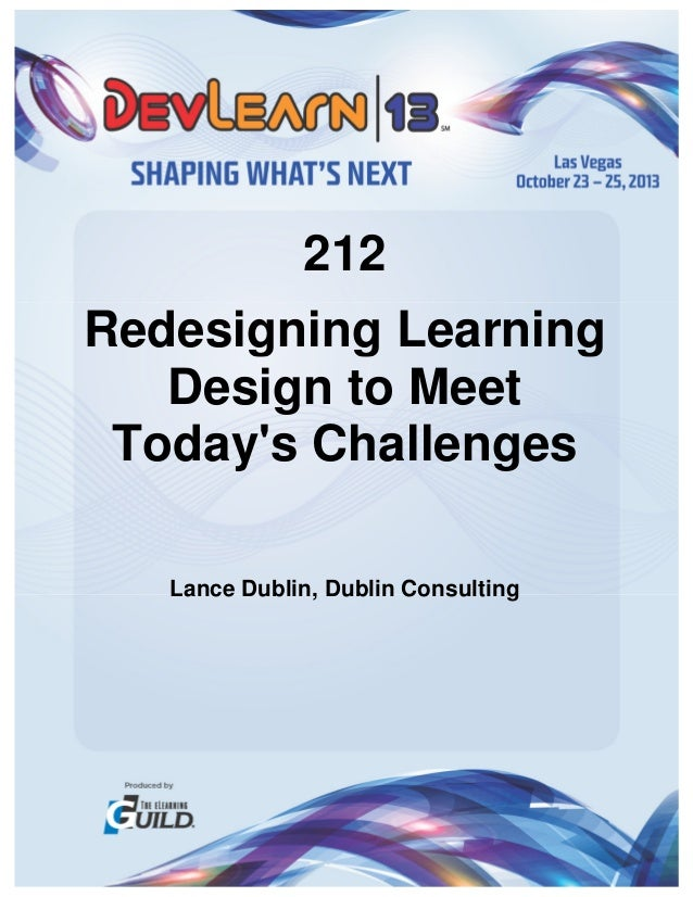 212 Redesigning Learning Design to Meet Today's Challenges Lance Dublin, Dublin Consulting