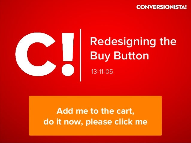 Redesigning the Buy Button 13-11-05  Add me to the cart, do it now, please click me