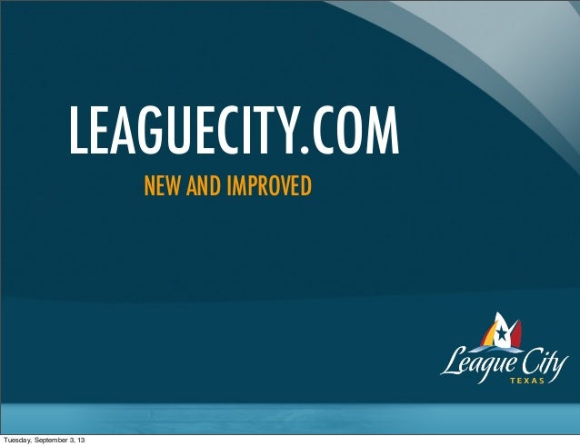 LEAGUECITY.COM NEW AND IMPROVED Tuesday, September 3, 13