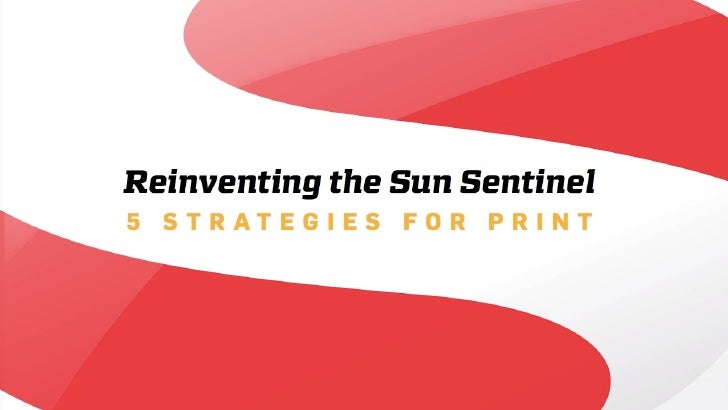 Reinventing the Sun Sentinel 5 STRATEGIES FOR PRINT