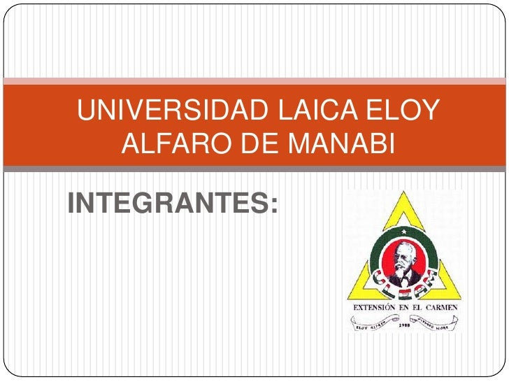 UNIVERSIDAD LAICA ELOY  ALFARO DE MANABIINTEGRANTES: