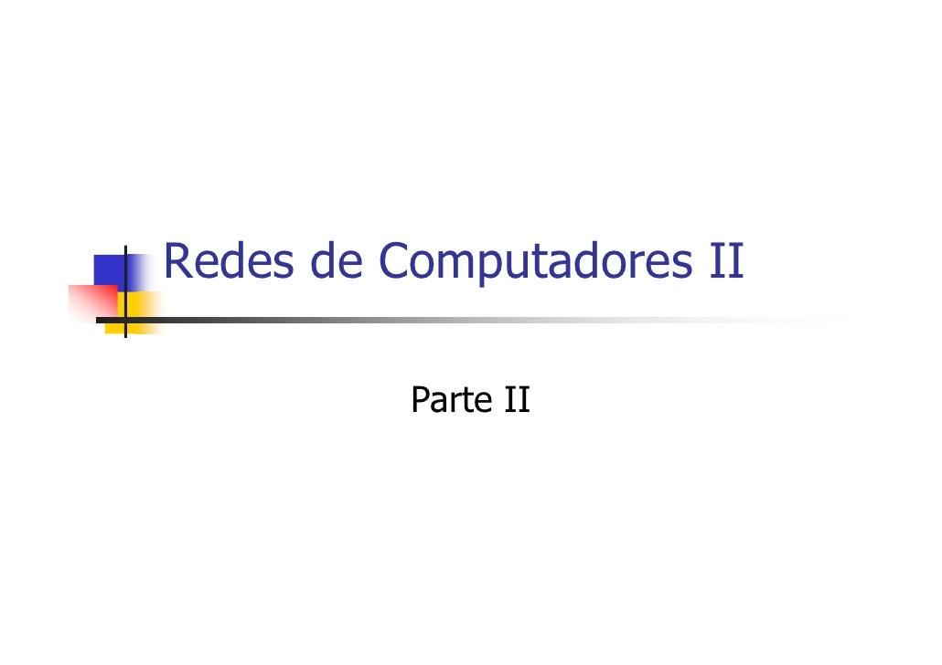 Redes de Computadores II            Parte II