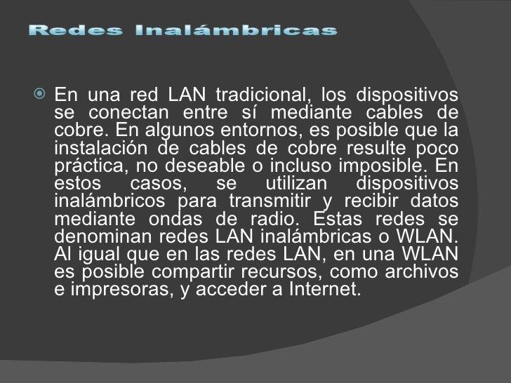 <ul><li>En una red LAN tradicional, los dispositivos se conectan entre sí mediante cables de cobre. En algunos entornos, e...