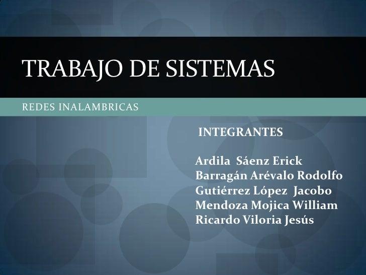 TRABAJO DE SISTEMASREDES INALAMBRICAS                     INTEGRANTES                     Ardila Sáenz Erick              ...
