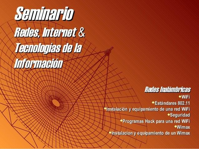 SeminarioRedes, Internet &Tecnologías de laInformación                                        Redes Inalámbricas          ...