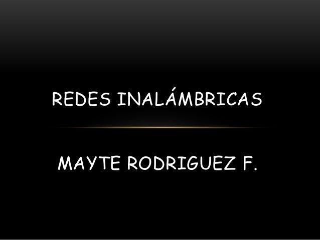 REDES INALÁMBRICASMAYTE RODRIGUEZ F.