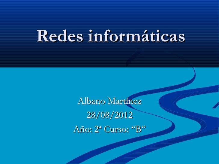 """Redes informáticas     Albano Martínez       28/08/2012    Año: 2ª Curso: """"B"""""""