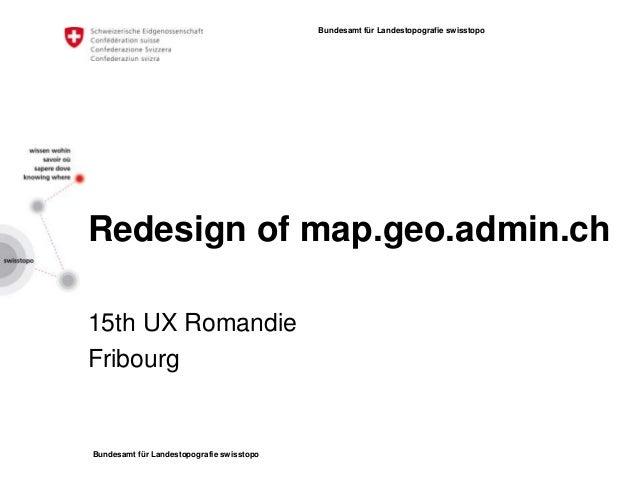 Bundesamt für Landestopografie swisstopoBundesamt für Landestopografie swisstopoRedesign of map.geo.admin.ch15th UX Romand...