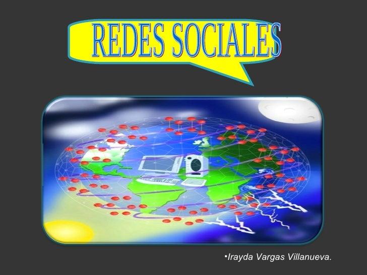 REDES SOCIALES  <ul><li>Irayda Vargas Villanueva. </li></ul>