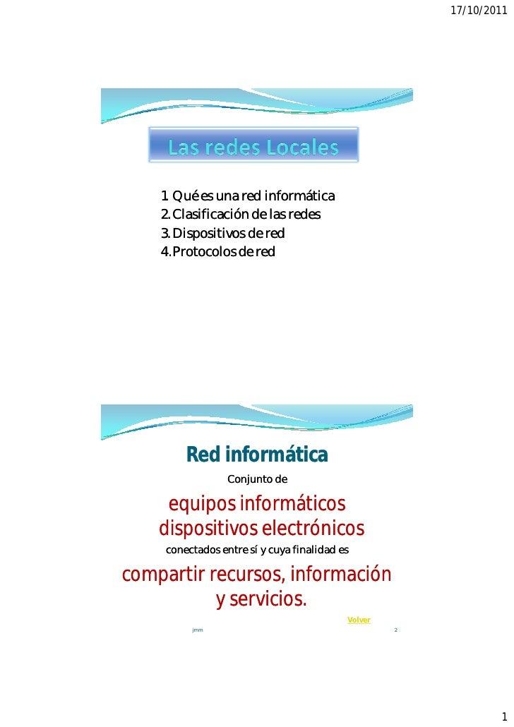 17/10/2011    1. Qué es una red informática    2. Clasificación de las redes    3. Dispositivos de red    4.Protocolos    ...