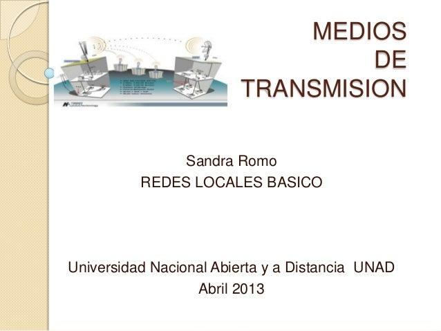 MEDIOSDETRANSMISIONSandra RomoREDES LOCALES BASICOUniversidad Nacional Abierta y a Distancia UNADAbril 2013