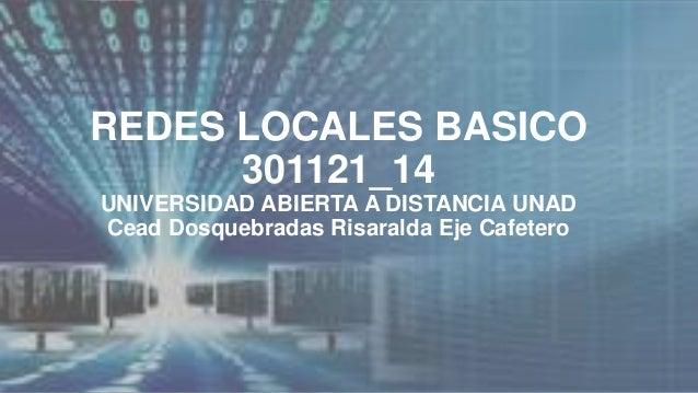 REDES LOCALES BASICO  301121_14  UNIVERSIDAD ABIERTA A DISTANCIA UNAD  Cead Dosquebradas Risaralda Eje Cafetero