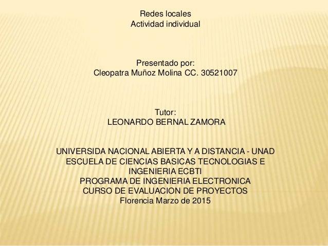 Redes locales Actividad individual Presentado por: Cleopatra Muñoz Molina CC. 30521007 Tutor: LEONARDO BERNAL ZAMORA UNIVE...