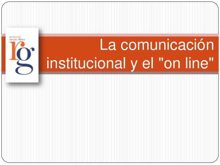 """La comunicacióninstitucional y el """"on line"""""""