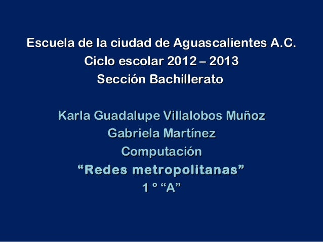 Escuela de la ciudad de Aguascalientes A.C.         Ciclo escolar 2012 – 2013           Sección Bachillerato    Karla Guad...