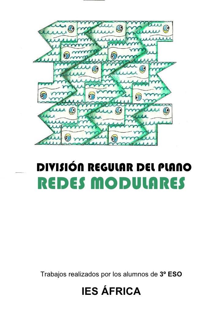 DIVISIÓN REGULAR DEL PLANO Trabajos realizados por los alumnos de  3º ESO IES ÁFRICA REDES MODULARES
