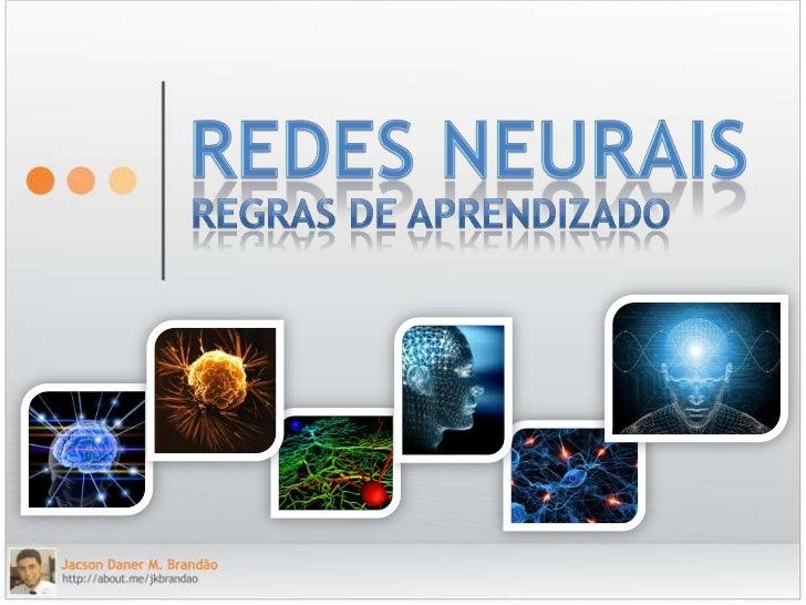 REDES NEURAIS<br />Regras de Aprendizado<br />